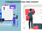 Is blogging better than video content?