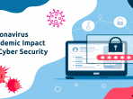 Coronavirus Pandemic Impact on Cyber Security
